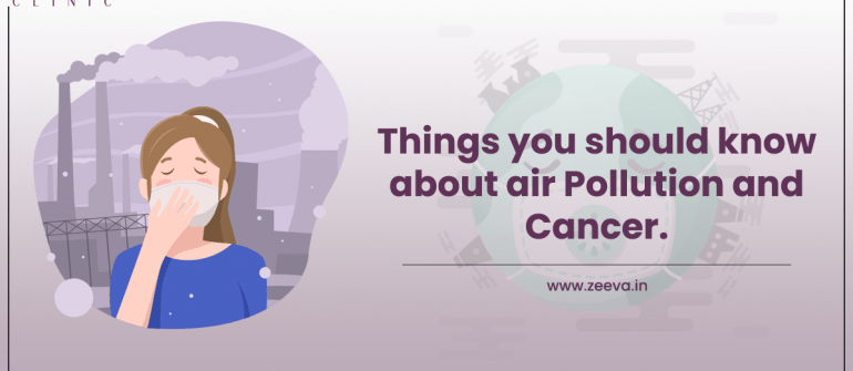 Things you should know about air pollution and cancer