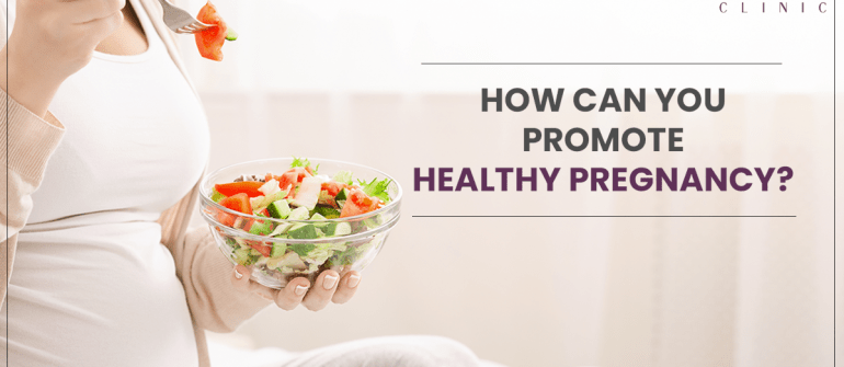 How can you promote a healthy pregnancy?