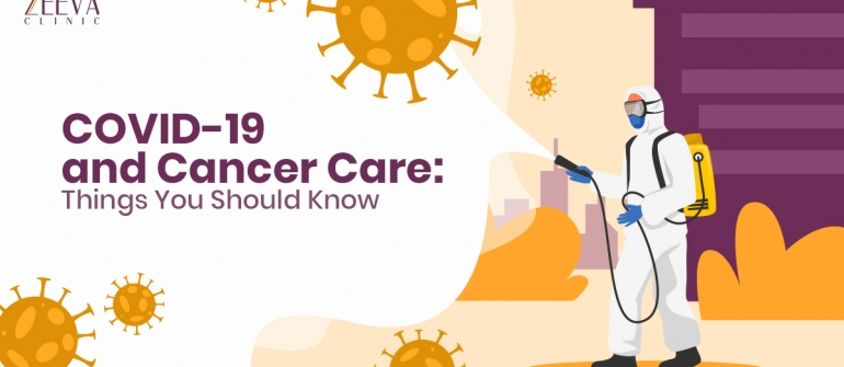 COVID-19 and Cancer Care: Things You Should Know