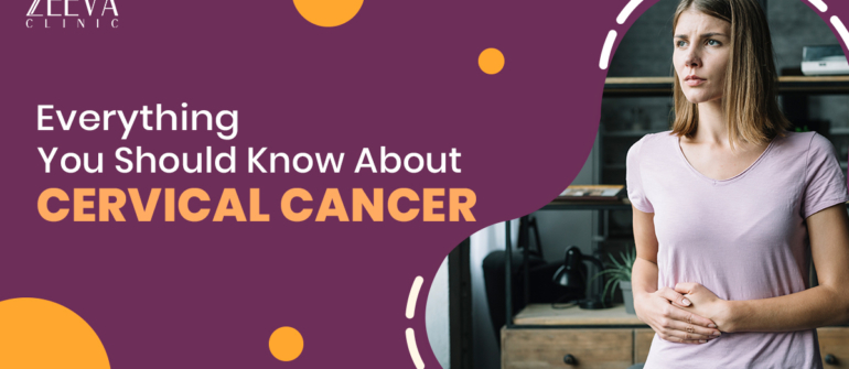 Everything You Should Know About Cervical Cancer