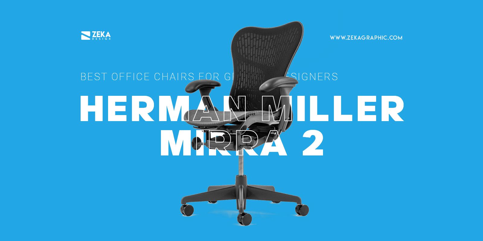 Herman Miller Mirra 2 Best Office Chair For Graphic Designers and Creatives