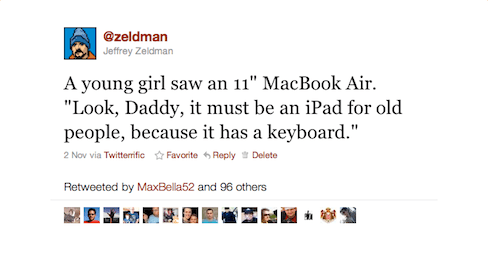 "A young girl saw an 11"" MacBook Air. ""Look, Daddy, it must be an iPad for old people, because it has a keyboard."""