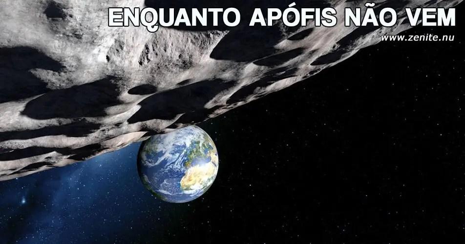 Enquanto Apófis não vem