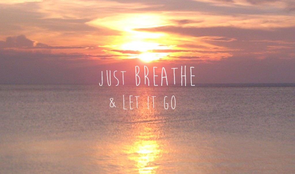 just breathe and let it go