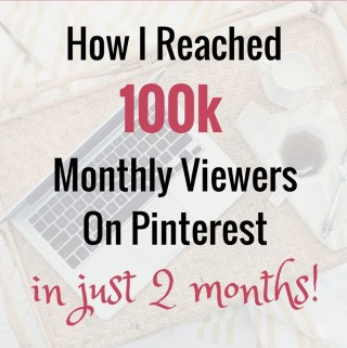 How I Grew My Pinterest from 8K to 100K Monthly Viewers in Less Than 2 Months