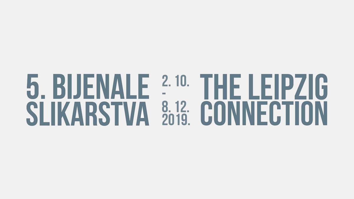 5. bijenale slikarstva / the leipzig connection / zagreb 2019