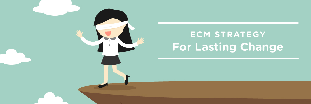 ECM Strategy for Lasting Change: Introduction