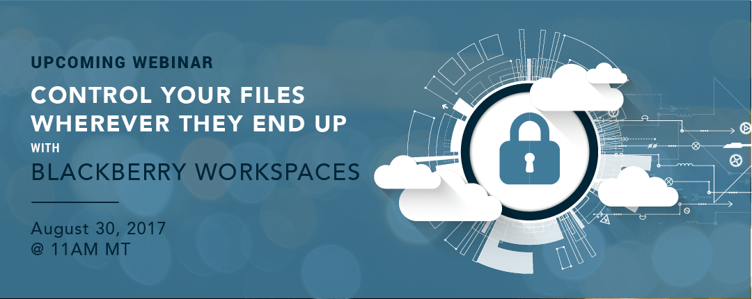 Webinar: Control Your Files Wherever They End Up With BlackBerry Workspaces