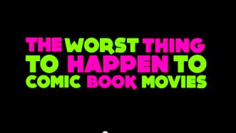 La pire chose à arriver aux adaptations cinéma de Comic Book
