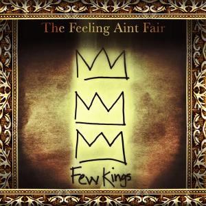 few kings the feeling aint fair