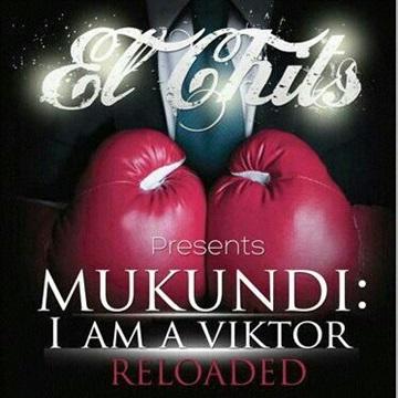 El Chits Mukundi: Im A Viktor RELOADED Mixtape