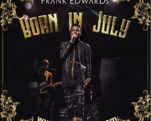 DOWNLOAD SONG : Frank Edwards- Born in July ( Full album