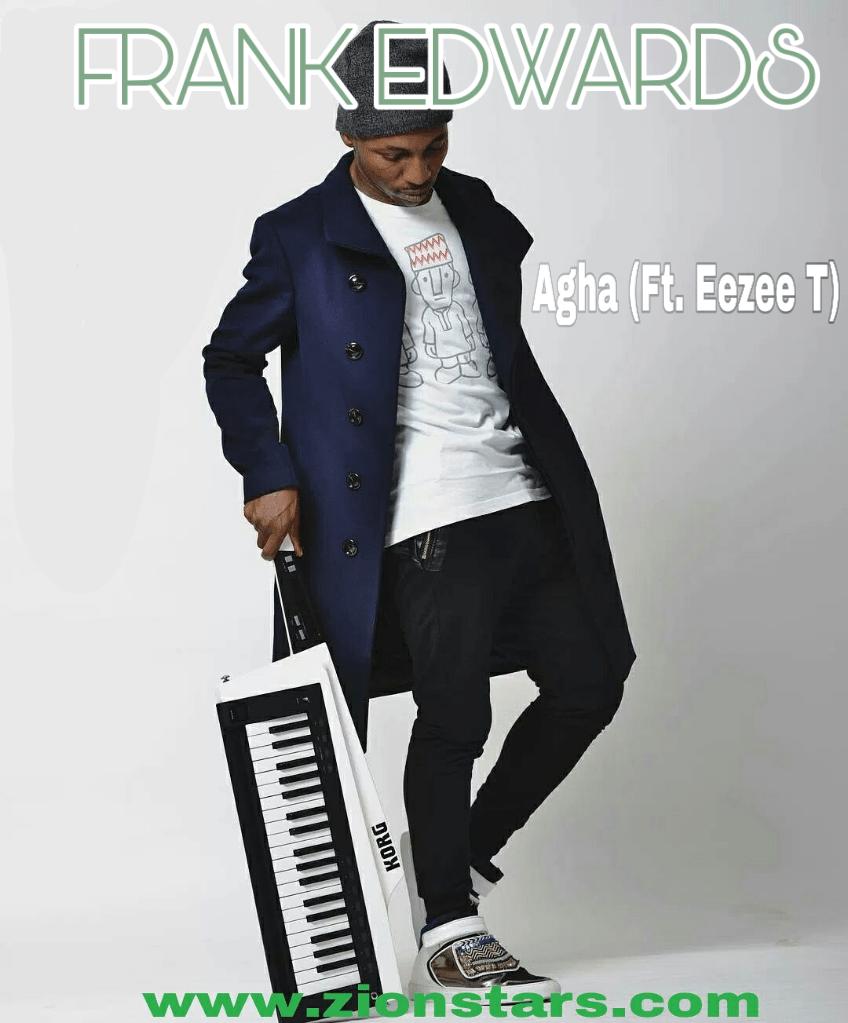 Frank edwards-agha-ft-eezee t
