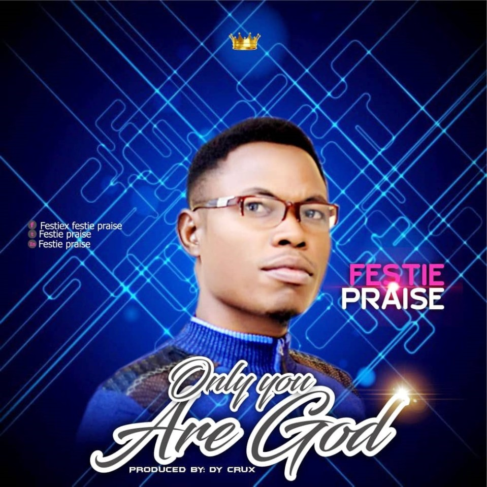 Festie Praise - Only You are God.jpg