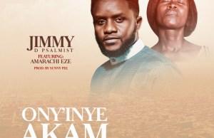Download-JIMMY D PSALMIST-ony'inye akam-featuring-amarachi eze.jpg