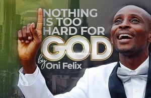 oni felix oluwasegun - nothing is too hard for God