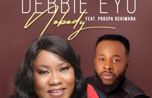 Nobody by Debbie Eyo featuring PROSPA OCHIMANA