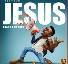 DOWNLOAD Music: Jesus By Frank Edwards