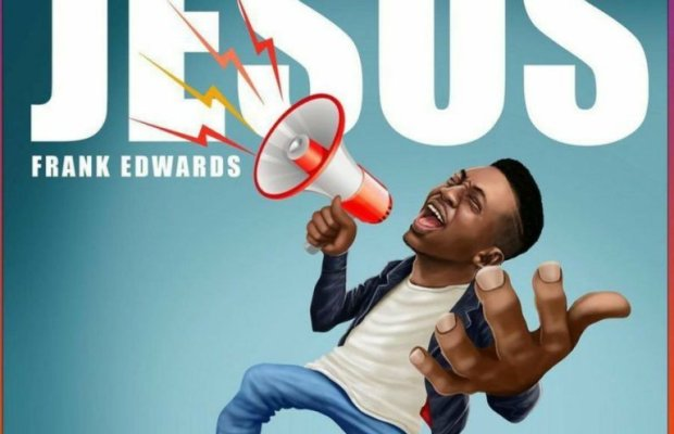 DOWNLOAD Music: Jesus By Frank Edwards