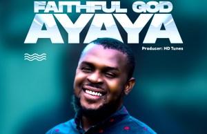 DOWNLOAD Music: Faithful God Ayaya by Chukz Dibe