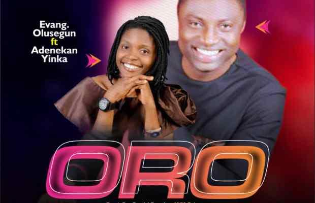MUSIC: Oro - Evang. Olusegun (Ft. Adenekan Yinka)