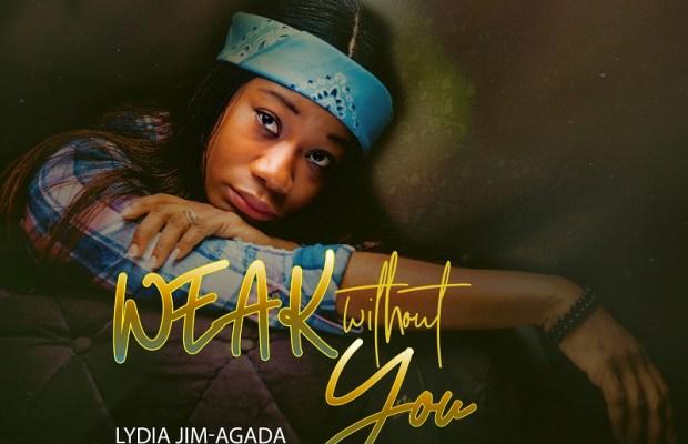 Lydia-Jim-Agada-Weak-Without-You