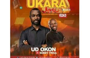 Music-Video-UD-OKON-Ukara-Jesus-Remix-ft.-Bobby-Friga