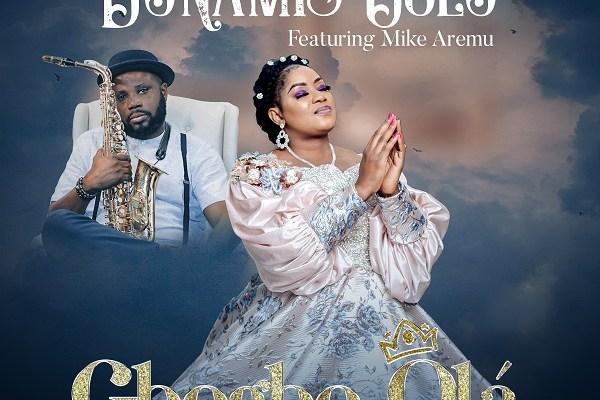 (Music): GBOGBO OLA - DUNAMIS OOLU Ft. MIKE AREMU