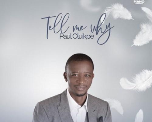 DOWNLOAD Music: Tell Me Why - Paul Oluikpe