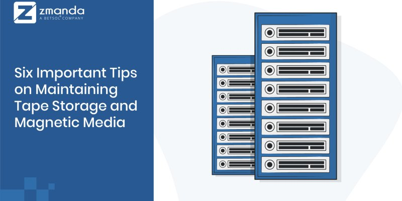 Six Important Tips on Maintaining Tape Storage and Magnetic Media
