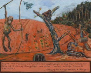 Ex Votive Painting about the suffering and damage we are inflicting on Orangutang's and their habitats. Orange forest stripped earth is exposed and diggers and guns have replaced the forest.