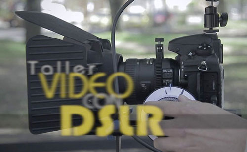 Taller: Video con Cámaras DSLR