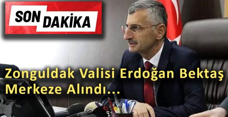 Zonguldak Valisi Merkeze Alındı