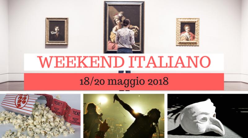 Weekend italiano: film, spettacoli, mostre e concerti (18/20 maggio)