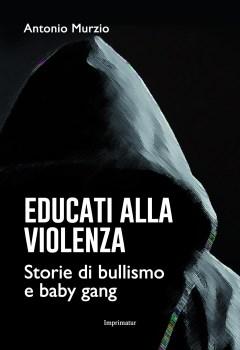 educati alla violenza storie di bullismo