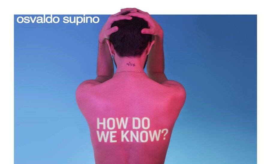 """Osvaldo Supino: il 28 gennaio esce il nuovo singolo """"How do we know"""""""