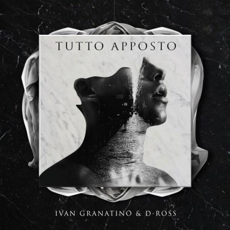 TUTTO APPOSTO: il nuovo singolo di Ivan Granatino & D-Ross