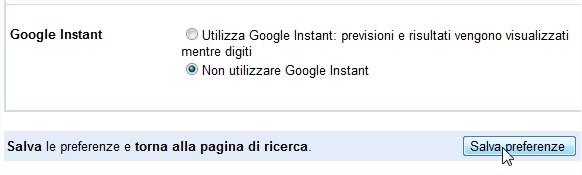 come disabilitare Google Instant dalla pagina di preferenze di Google. In questo modo otteniamo una disabilitazione permanente della nuovo sistema di ricerca di Google
