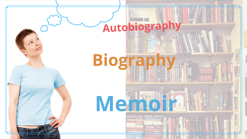 Three Different Ways to Tell Your Life Story,  Autobiography, Biography and Memoir