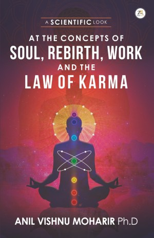 A SCIENTIFIC LOOK at the concept of soul, karma and rebirth