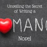 Six Secrets Of How to Write a Romantic Novel, Revealed