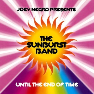 Joey Negro Presents The Sunburst Band – Until The End Of Time