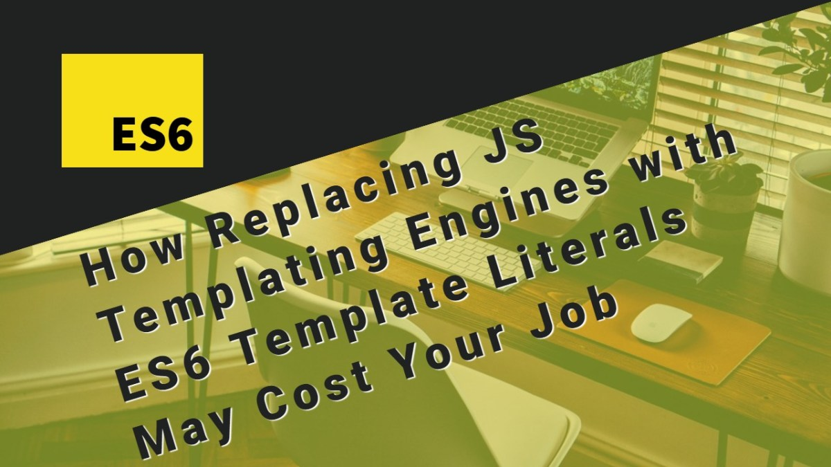 How Replacing JavaScript Templating Engines with ES6