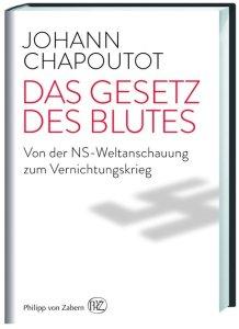Buchcover » Johann Chapoutot: Das Gesetz des Blutes. Von der NS-Weltanschauung zum Vernichtungskrieg