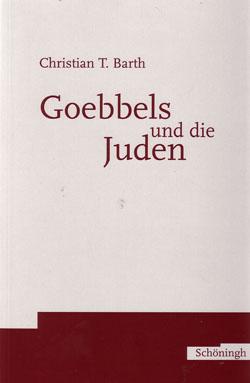 Christian T. Barth: Goebbels und die Juden. Paderborn 2003.