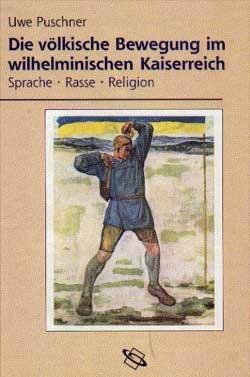 Uwe Puschner: Die völkische Bewegung im wilhelminischen Kaiserreich, Darmstadt 2001