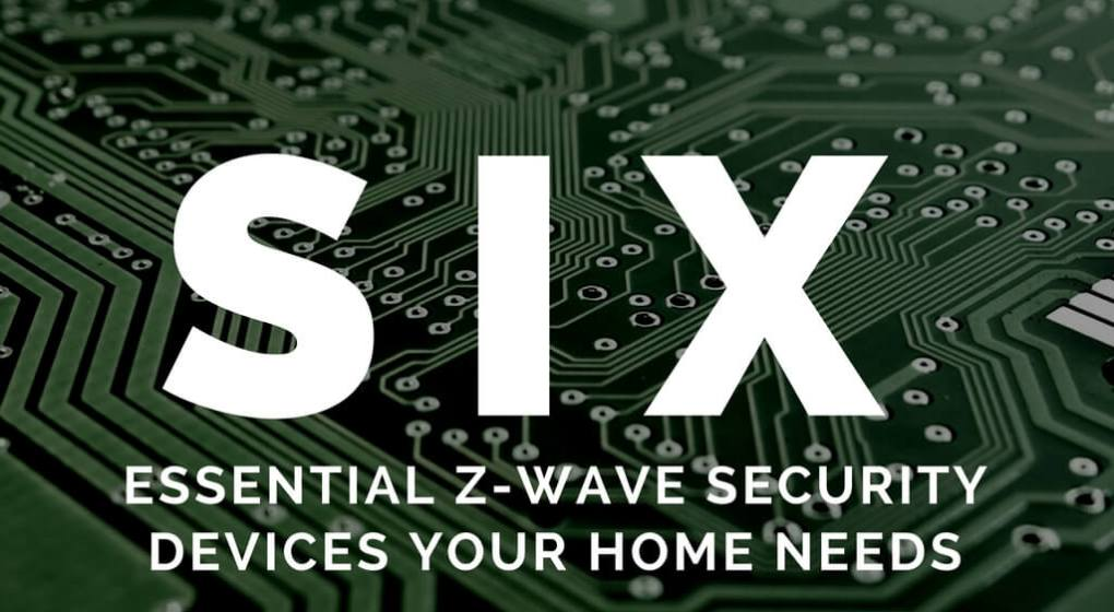 Six Essential Z-Wave Security Devices Your Home Needs