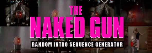 Naked gun random intro sequence generator