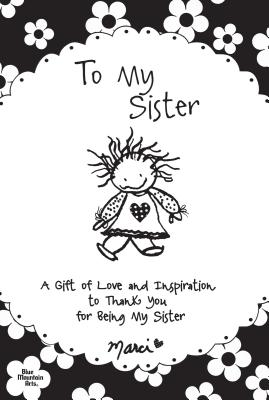 To My Sister: A Gift of Love and Inspiration to Thank You