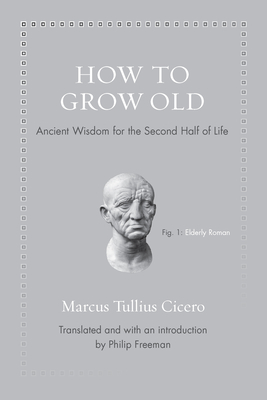 How to Grow Old: Ancient Wisdom for the Second Half of